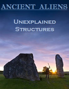 Ancient Aliens : Unexplained Structures